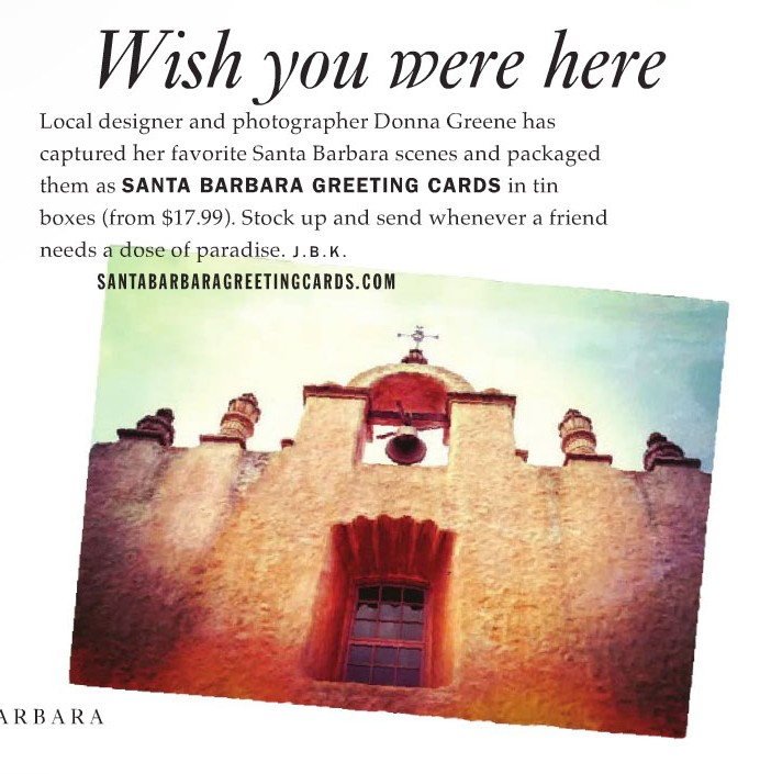 Local designer and photographer Donna Greene has captured her favorite Santa Barbara scenes and packaged them as SANTA BARBARA GREETING CARDS in tin boxes (from $17.99). Stock up and send whenever a friend needs a dose of paradise. J.B.K. SANTABARBARAGREETINGCARDS.COM